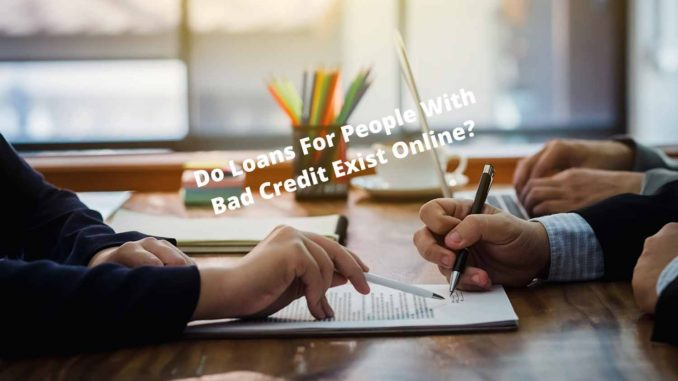 Do Loans For People With Bad Credit Exist Online_