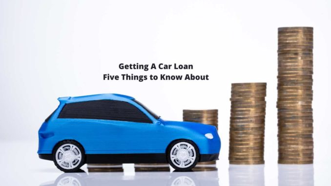 Getting A Car Loan Five Things to Know About
