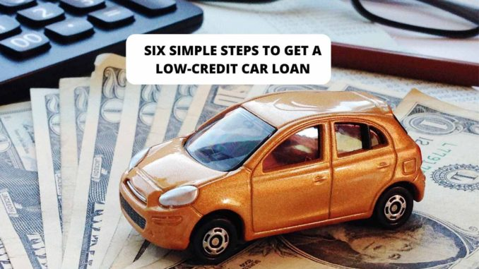 Six Simple Steps to get a Low-Credit Car Loan