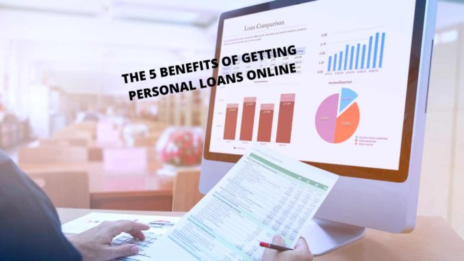 The 5 Benefits of Getting Personal Loans Online